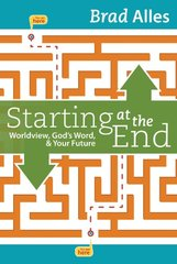 Starting at the End: Worldview, God's Word & Your Future