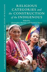 Religious Categories and the Construction of the Indigenous: First Peoples and the Study of Religion