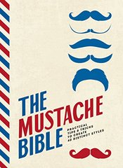 Mustache Bible: Practical Tips & Tricks to Create 40 Distinct Styles