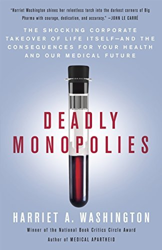 Deadly Monopolies: The Shocking Corporate Takeover of Life Itself-and the Consequences for Your Health and Our Medical Future