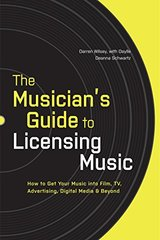 The Musician's Guide to Licensing Music: How to Get Your Music into Film, TV. Advertising, Digital Media, and Beyond