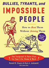 Bullies, Tyrants, And Impossible People: How to Beat Them Without Joining Them by Shapiro, Ronald M./ Jankowski, Mark A./ Dale, James