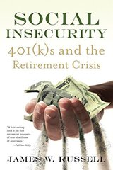 Social Insecurity: 401ks and the Retirement Crisis
