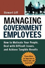 Managing Government Employees: How to Motivate Your People, Deal with Difficult Issues, and Achieve Tangible Results
