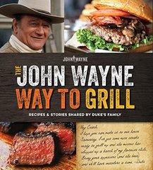 The Official John Wayne Way to Grill
