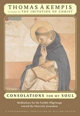 Consolation for My Soul: Meditations for the Earthly Pilgrimage Toward the Heavenly Jerusalem
