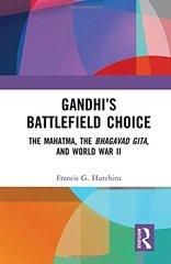 Gandhi's Battlefield Choice: The Mahatma, the Bhagavad Gita, and World War II