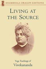 Living at the Source: Yoga Teachings of Vivekananda