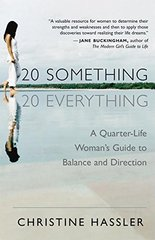 20 Something, 20 Everything: A Quarter-life Woman's Guide to Balance and Direction by Hassler, Christine