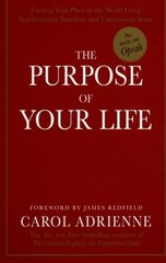 The Purpose of Your Life: Finding Your Place in the World Using Synchronicity, Intuition, and Uncommon Sense by Adrienne, Carol