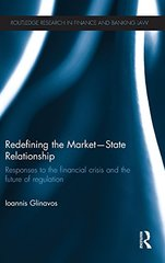 Redefining the Market-State Relationship: Responses to the financial crisis and the future of regulation by Glinavos, Ioannis