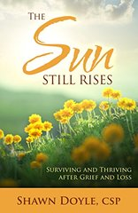 The Sun Still Rises: Surviving and Thriving After Grief and Loss by Doyle, Shawn