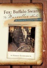 Fox-Buffalo Swamp to Marcellus Shale: The History of Fox Township Pennsylvania