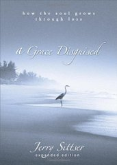 A Grace Disguised: How The Soul Grows Through Loss by Sittser, Gerald Lawson