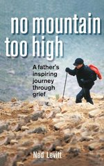 No Mountain Too High: A Father's Inspiring Journey Through Grief by Levitt, Ned