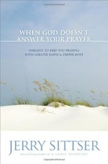When God Doesnt Answer Your Prayer: Insights to Keep You Praying With Greater Faith & Deeper Hope