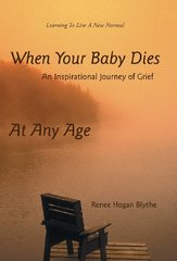 When Your Baby Dies: An Inspirational Journey of Grief by Blythe, Renee Hogan