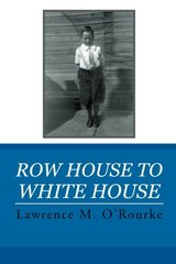 Row House to White House by O'Rourke, Lawrence