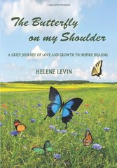 The Butterfly on My Shoulder: A Grief Journey of Love and Growth to Inspire Healing by Levin, Helene