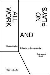 All Work and No Plays: Blueprints for 9 Theatre Performances