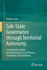 Sub-State Governance Through Territorial Autonomy: A Comparative Study in Constitutional Law of Powers, Procedures and Institutions