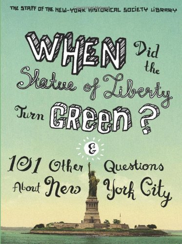 When Did the Statue of Liberty Turn Green?: And 101 Other Questions About New York City