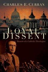 Loyal Dissent: Memoir of a Catholic Theologian