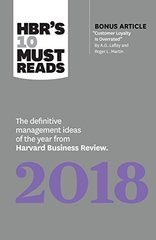 HBR's 10 Must Reads 2018: The Definitive Management Ideas of the Year from Harvard Business Review With Bonus Article Customer Loyalty Is Overrated