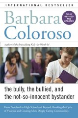 The Bully, the Bullied, and the Not-So-Innocent Bystander: From Preschool to High School and Beyond: Breaking the Cycle of Violence and Creating More Deeply Caring Communities