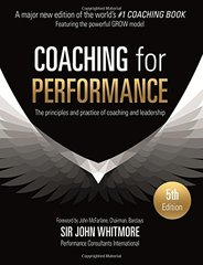 Coaching for Performance: The Principles and Practice of Coaching and Leadership 25th Anniversary Edition