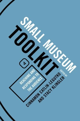 The Small Museum Toolkit 4: Reaching and Responding to the Audience