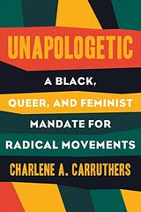 Unapologetic: A Black, Queer and Feminist Mandate for Our Movement