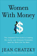 Women with Money: Create the Joyful, Less Stressed, Purposeful Life You Want with the Money You Have