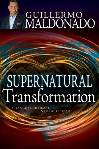 Supernatural Transformation: Change Your Heart into God's Heart