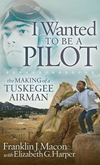 I Wanted to Be a Pilot: The Making of a Tuskegee Airman