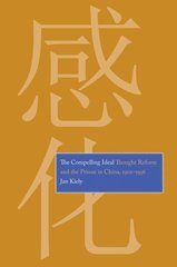 The Compelling Ideal: Thought Reform and the Prison in China, 1901-1956