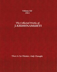 The Collected Works of J.Krishnamurti -1961: There Is No Thinker, Only Thought