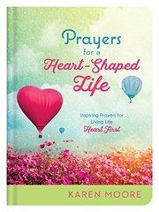 Prayers for a Heart-shaped Life: Inspiring Prayers for Living Life Heart First