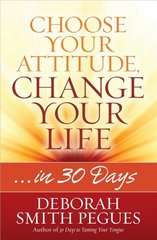 Choose Your Attitude, Change Your Life: In 30 Days