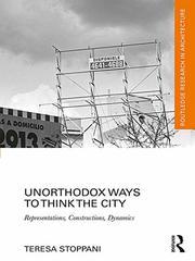 Unorthodox Ways to Think the City: Representations, Constructions, Dynamics