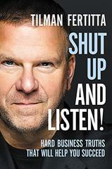 Shut Up and Listen! Hard Business Truths That Will Help You Succeed
