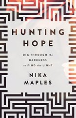 Hunting Hope: Dig Through the Darkness to Find the Light