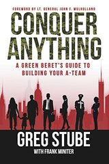 Conquer Anything: A Green Beret's Guide to Building Your A-team