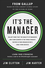 It's the Manager: Gallup Finds That the Quality of Managers and Team Leaders Is the Single Biggest Factor in Your Organization's Long-Term Success