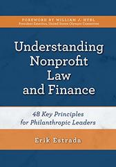 Understanding Nonprofit Law and Finance: Forty-eight Key Principles for Philanthropic Leaders