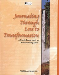 Journaling Through Loss to Transformation: A Guided Approach to Understanding Grief by Caughlin, Angela