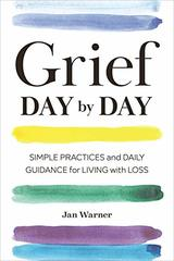 Grief Day by Day: Simple Practices and Daily Guidance for Living With Loss