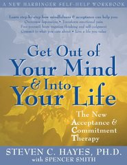 Get Out of Your Mind & Into Your Life: The New Acceptance & Commitment Therapy by Hayes, Steven C./ Smith, Spencer