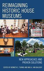 Reimagining Historic House Museums: New Approaches and Proven Solutions
