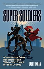Super Soldiers: A Salute to the Comic Book Heroes and Villains Who Fought for Their Country